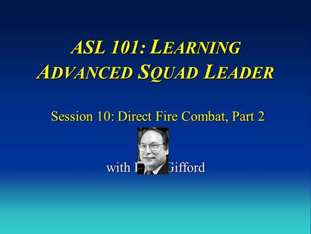 ASL 101: LEARNING ADVANCED SQUAD LEADER Session 10: Direct Fire Combat, Part 2 with Russ Gifford.