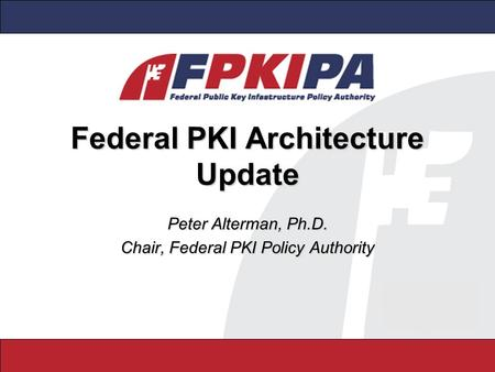 Federal PKI Architecture Update