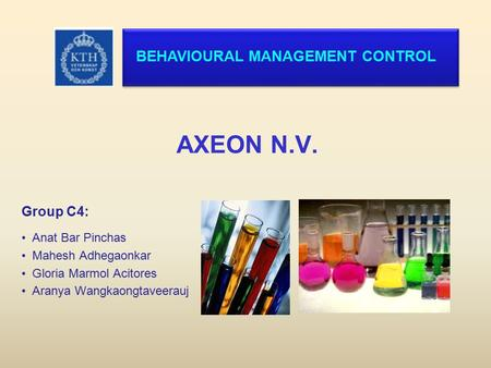 AXEON N.V. Group C4: Anat Bar Pinchas Mahesh Adhegaonkar Gloria Marmol Acitores Aranya Wangkaongtaveerauj BEHAVIOURAL MANAGEMENT CONTROL.