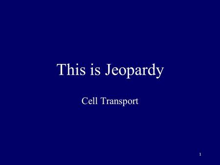 1 This is Jeopardy Cell Transport 2 Category No. 1 Category No. 2 Category No. 3 Category No. 4 Category No. 5 100 200 300 400 500 Final Jeopardy.