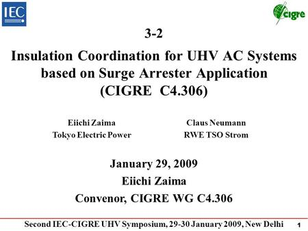 1 Insulation Coordination for UHV AC Systems based on Surge Arrester Application (CIGRE C4.306) January 29, 2009 Eiichi Zaima Convenor, CIGRE WG C4.306.