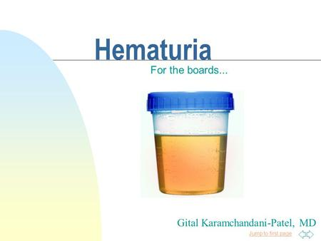 Jump to first page Hematuria For the boards... Gital Karamchandani-Patel, MD.