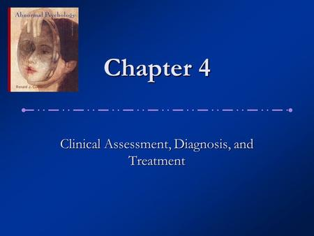 Chapter 4 Clinical Assessment, Diagnosis, and Treatment.