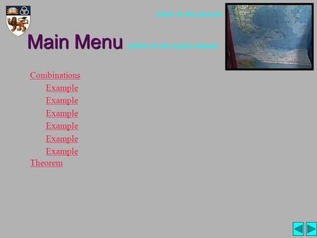 Main Menu Main Menu (Click on the topics below) Combinations Example Theorem Click on the picture.