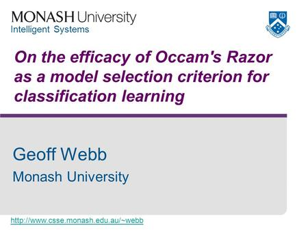 Intelligent Systems On the efficacy of Occam's Razor as a model selection criterion for classification learning Geoff.