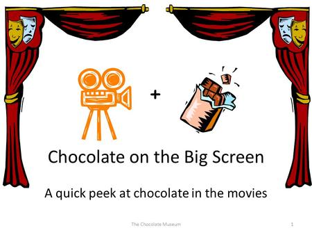 Chocolate on the Big Screen The Chocolate Museum1 A quick peek at chocolate in the movies +