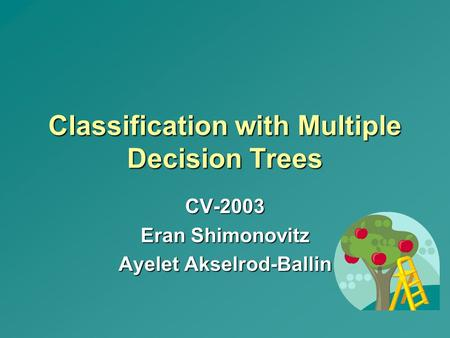 Classification with Multiple Decision Trees CV-2003 Eran Shimonovitz Ayelet Akselrod-Ballin.