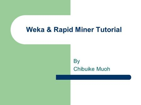 Weka & Rapid Miner Tutorial By Chibuike Muoh. WEKA:: Introduction A collection of open source ML algorithms – pre-processing – classifiers – clustering.