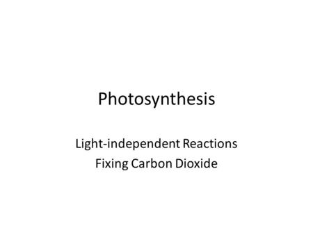 Photosynthesis Light-independent Reactions Fixing Carbon Dioxide.