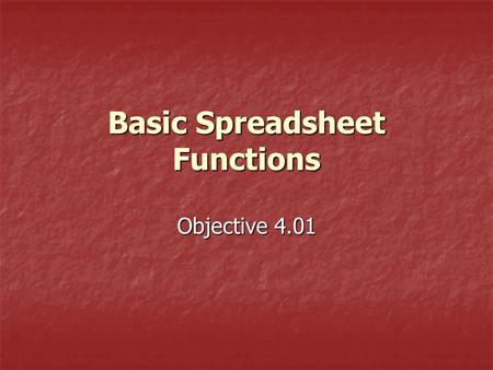 Basic Spreadsheet Functions Objective 4.01. Functions are predefined formulas that perform calculations by using specific values, called arguments, in.