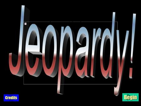 Opening Splash Begin Credits $100 $200 $300 $400 $500 CategorytwoCategorythreeCategoryfourCategoryfiveCategorysixCategoryone Title ScreenTitle Screen.
