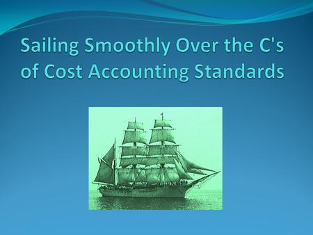 Sailing Smoothly Over the C's of Cost Accounting Standards