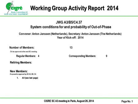 Study Committee A3 HIGH VOLTAGE EQUIPMENT CIGRE SC A3 meeting in Paris, August 26, 2014 Page No. 1 Working Group Activity Report 2014 JWG A3/B5/C4.37 System.