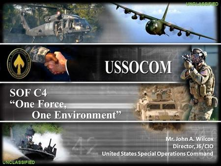 "SOF C4 ""One Force, One Environment"" Mr. John A. Wilcox"