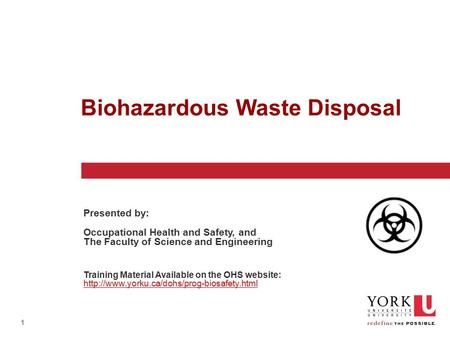 1 Biohazardous Waste Disposal Presented by: Occupational Health and Safety, and The Faculty of Science and Engineering Training Material Available on the.