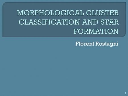 Florent Rostagni 1.  Context  Sample  Algorithm for detection and classification  Star formation  X-ray – optical study  Perspectives - Conclusion.