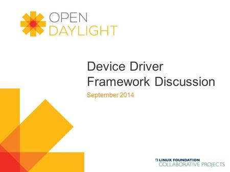 Www.opendaylight.org Device Driver Framework Discussion September 2014.