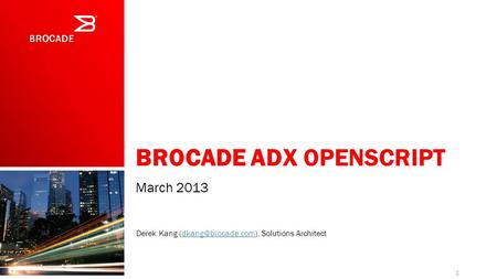 BROCADE ADX OPENSCRIPT March 2013 1 Derek Kang Solutions