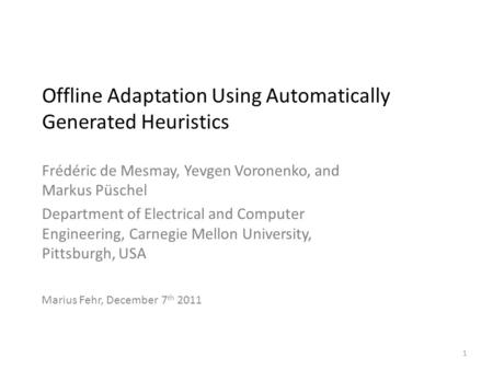 Offline Adaptation Using Automatically Generated Heuristics Frédéric de Mesmay, Yevgen Voronenko, and Markus Püschel Department of Electrical and Computer.