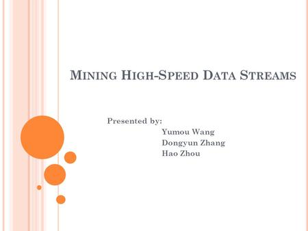 M INING H IGH -S PEED D ATA S TREAMS Presented by: Yumou Wang Dongyun Zhang Hao Zhou.