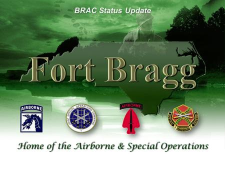 11 BRAC Status Update. UNCLAS / FOUO BRAC Actions Activate 4th BCT (82 nd Airborne Division) −Unit activated in 2006 and deployed to OIF in 2007 −Administrative.