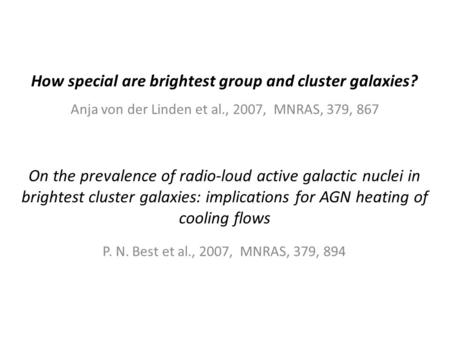 How special are brightest group and cluster galaxies? Anja von der Linden et al., 2007, MNRAS, 379, 867 On the prevalence of radio-loud active galactic.