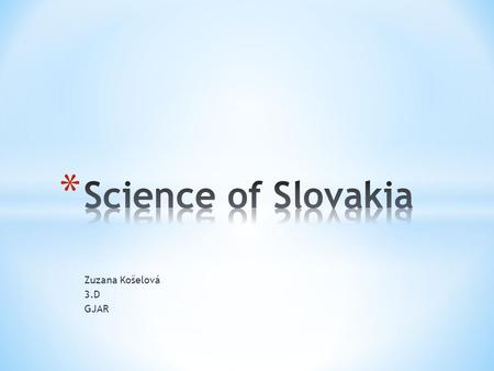Zuzana Košelová 3.D GJAR. * The Slovak Academy of Sciences has been the most important scientific and research institution in the country since 1953 *
