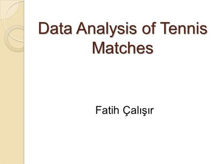 Data Analysis of Tennis Matches Fatih Çalışır. 1.ATP World Tour 250  ATP 250 Brisbane  ATP 250 Sydney... 2.ATP World Tour 500  ATP 500 Memphis  ATP.