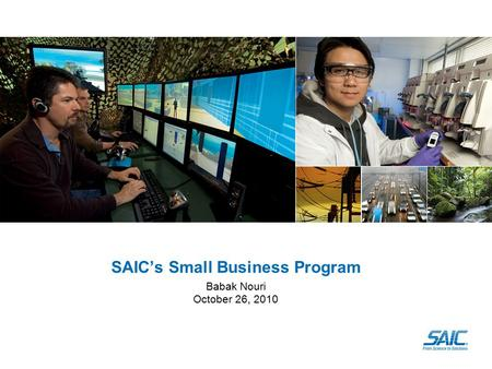 SAIC's Small Business Program Babak Nouri October 26, 2010.