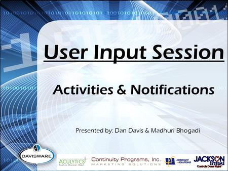 User Input Session Presented by: Dan Davis & Madhuri Bhogadi Activities & Notifications.