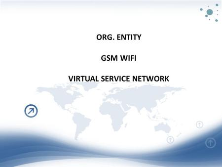 ORG. ENTITY GSM WIFI VIRTUAL SERVICE NETWORK. Support for wired and wireless networked workstations Wireless PDAs Integrated GPS VoIP Integrated Video.