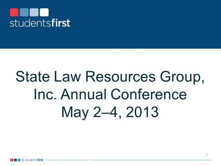 State Law Resources Group, Inc. Annual Conference May 2–4, 2013 1.