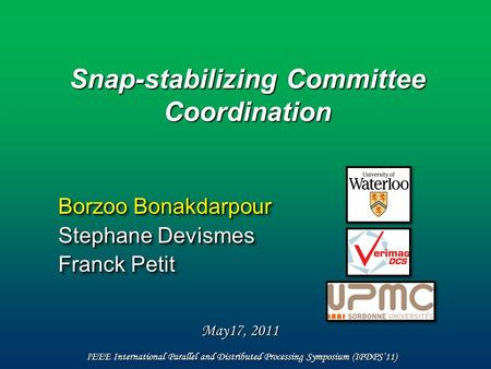Snap-stabilizing Committee Coordination Borzoo Bonakdarpour Stephane Devismes Franck Petit IEEE International Parallel and Distributed Processing Symposium.