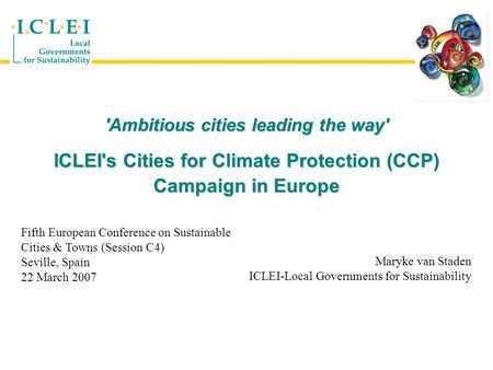 'Ambitious cities leading the way' ICLEI's Cities for Climate Protection (CCP) Campaign in Europe Fifth European Conference on Sustainable Cities & Towns.