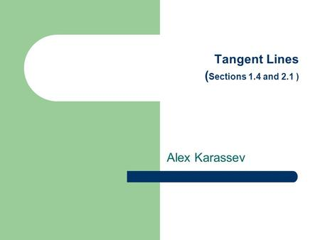 Tangent Lines ( Sections 1.4 and 2.1 ) Alex Karassev.
