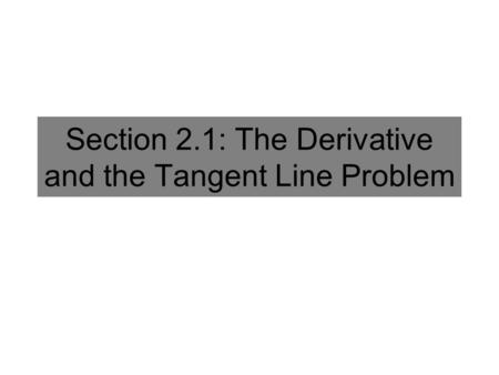 Section 2.1: The Derivative and the Tangent Line Problem.