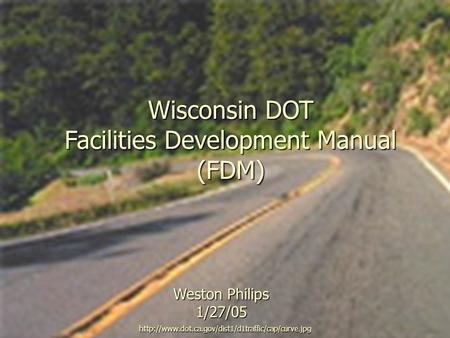 Wisconsin DOT Facilities Development Manual (FDM)  Weston Philips 1/27/05.