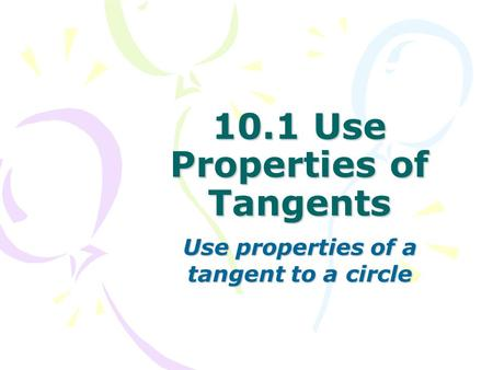 10.1 Use Properties of Tangents Use properties of a tangent to a circle.
