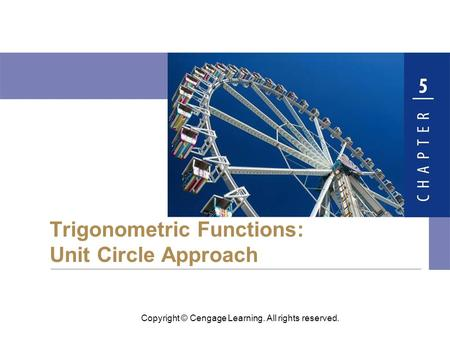 Copyright © Cengage Learning. All rights reserved. Trigonometric Functions: Unit Circle Approach.
