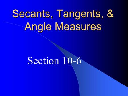 Secants, Tangents, & Angle Measures Section 10-6.