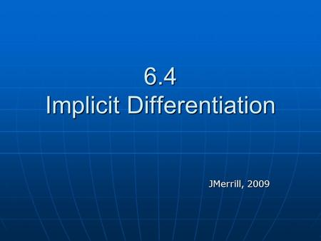 6.4 Implicit Differentiation JMerrill, 2009. Help Paul's Online Math Notes Paul's Online Math Notes Paul's Online Math Notes Paul's Online Math Notes.
