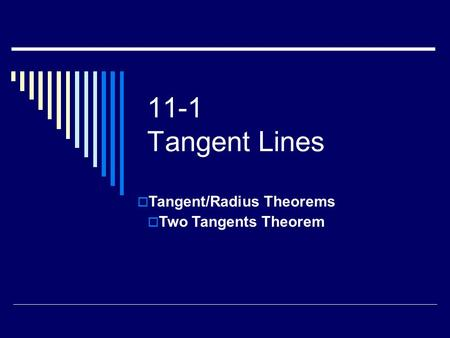 11-1 Tangent Lines  Tangent/Radius Theorems  Two Tangents Theorem.