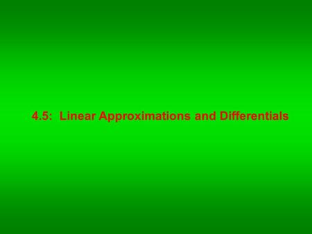 4.5:  Linear Approximations and Differentials