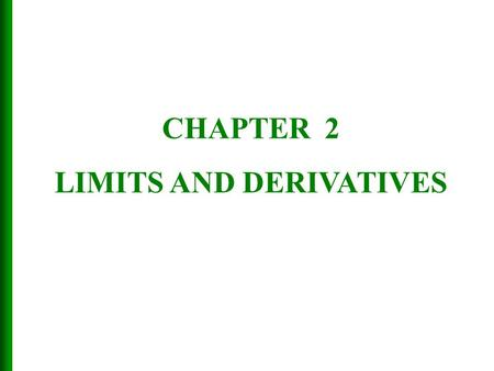 CHAPTER 2 LIMITS AND DERIVATIVES.  The idea of a limit underlies the various branches of calculus.  It is therefore appropriate to begin our study of.