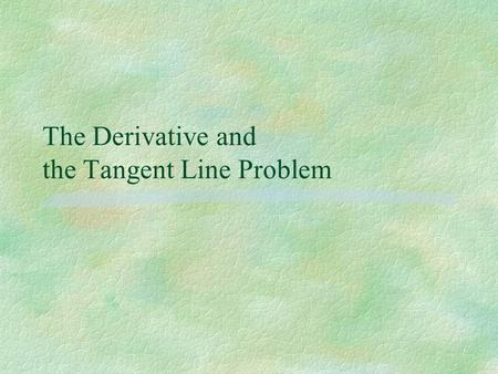 The Derivative and the Tangent Line Problem. Local Linearity.