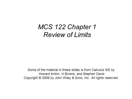 Calculus, 9/E by Howard Anton, Irl Bivens, and Stephen Davis Copyright © 2009 by John Wiley & Sons, Inc. All rights reserved. MCS 122 Chapter 1 Review.