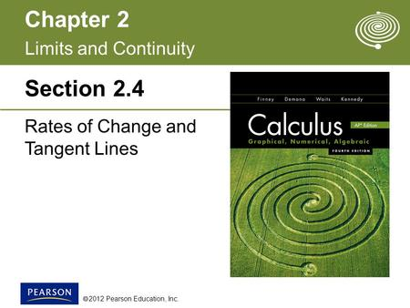 Chapter 2  2012 Pearson Education, Inc. Section 2.4 Rates of Change and Tangent Lines Limits and Continuity.