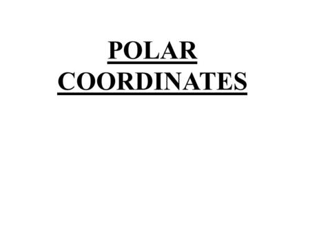 POLAR COORDINATES. There are many curves for which cartesian or parametric equations are unsuitable. For polar equations, the position of a point is defined.