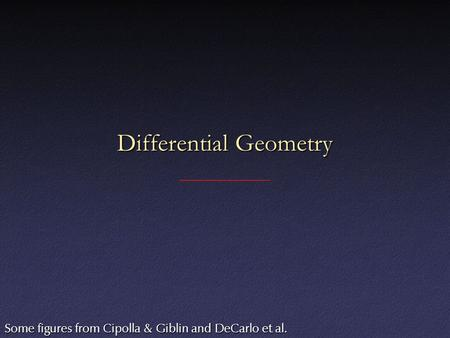 Differential Geometry Some figures from Cipolla & Giblin and DeCarlo et al.