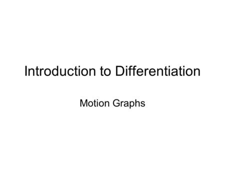 Introduction to Differentiation Motion Graphs. Travel Graph Describe what is happening at each stage of this travel graph. 1 2 3 4 5.